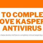 HOW TO COMPLETELY REMOVE KASPERSKY ANTIVIRUS