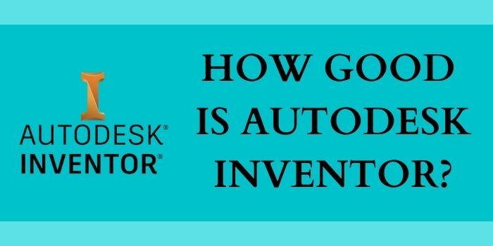 How Good Is Autodesk Inventor